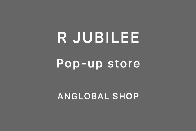 R JUBILEE | Pop-up store – ANGLOBAL SHOP