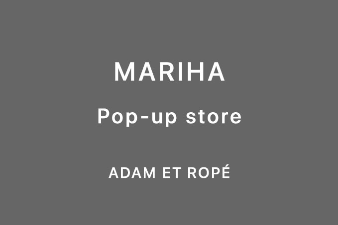 MARIHA | Pop up store – ADAM ET ROPÉ